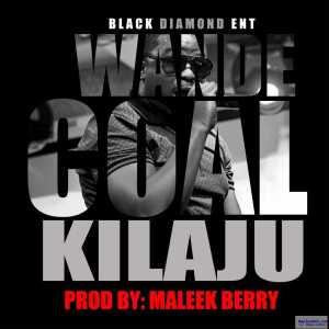 Wande Coal - Kilaju (Prod. by Maleek Berry)